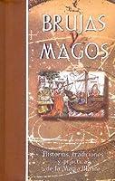 Brujas y Magos: Historias, Tradiciones y Prácticas de la Magia Blanca