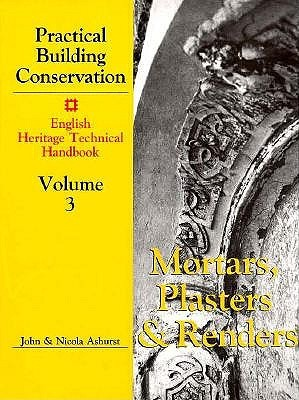 Mortars, Plasters and Renders (Practical Building Conservation, English Heritage Technical Handbook, Vol 3)