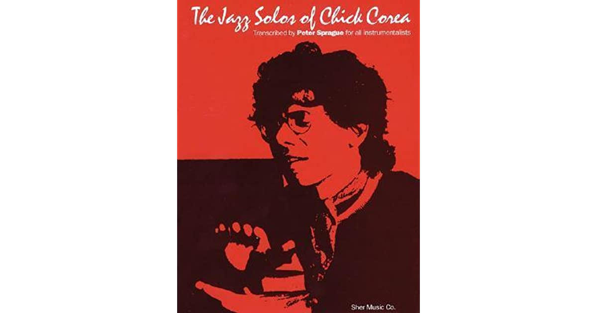 The Jazz Solos Of Chick Corea by Peter F  Sprague