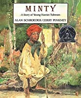 Minty: A Story of Young Harriet Tubman by Alan Schroeder — Reviews ...