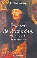 Erasmo de Rotterdam: Triunfo y tragedia de un humanista