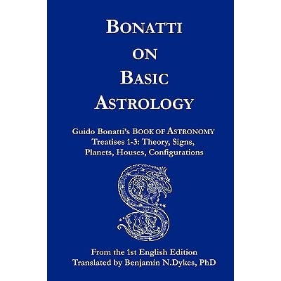 Bonatti on Basic Astrology: Guido Bonatti's Book of