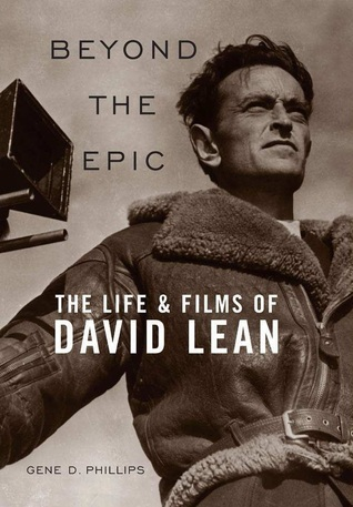 Beyond the Epic The Life and Films of David Lean