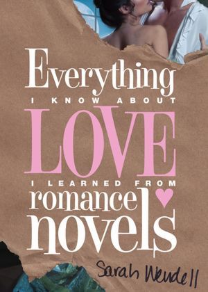 Everything I Know About Love I Learned from Romance Novels