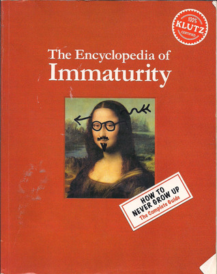 The Encylopedia of Immaturity by Klutz