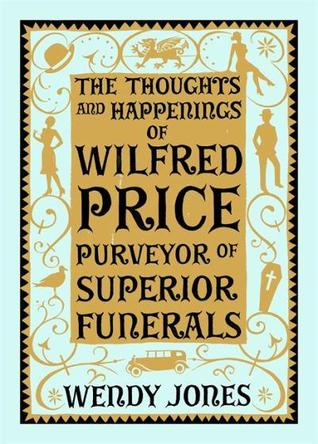 The Thoughts and Happenings of Wilfred Price Purveyor of Supe... by Wendy Jones