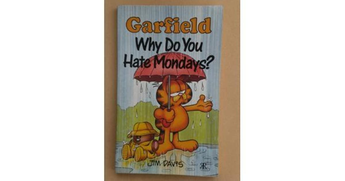 Garfield Why Do You Hate Mondays By Jim Davis