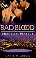Shameless Playboy (Bad Blood, #2)