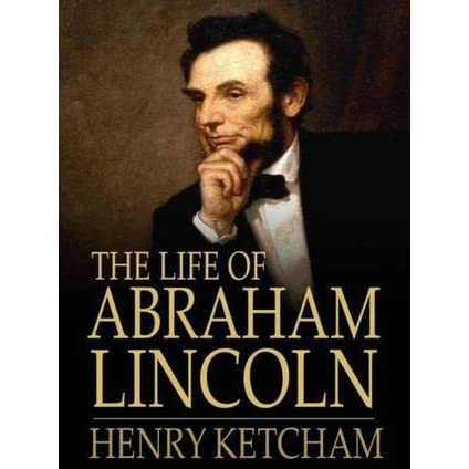 The Life of Abraham Lincoln by Henry Ketcham — Reviews, Discussion ...