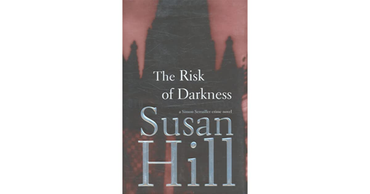 The Risk Of Darkness Simon Serrailler 3 By Susan Hill