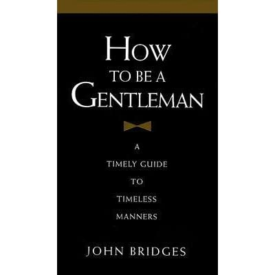 how to be a gentleman a timely guide to timeless manners