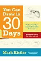 You Can Draw in 30 Days: The Fun, Easy Way to Learn to Draw in One Month or Less