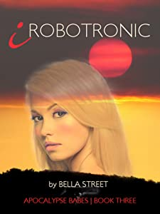 iRobotronic (Apocalypse Babes, #3)