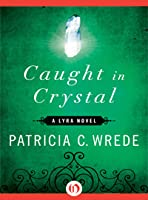 Caught in Crystal: A Lyra Novel (Lyra, #4)