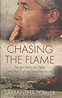 Chasing The Flame: Sergio Vieira de Mello and the Fight to Save the World