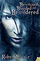 Bewitched, Blooded and Bewildered (Bad Witch #3)