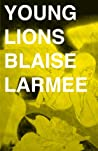 Young Lions by Blaise Larmee