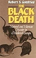 The Black Death: Natural and Human Disaster in Medieval Europe