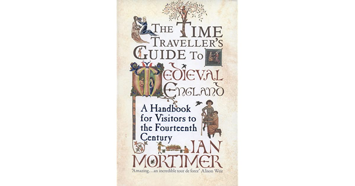The Time Traveller's Guide to Medieval England: A Handbook