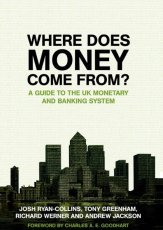 Where Does Money Come From?: A Guide To The Uk Monetary And Banking System