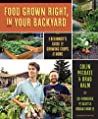 Food Grown Right, In Your Backyard: A Beginner's Guide to Growing Crops at Home