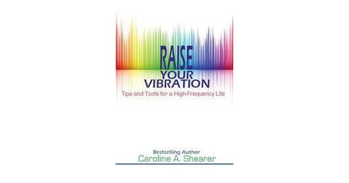 Raise Your Vibration: Tips and Tools for a High-Frequency Life by
