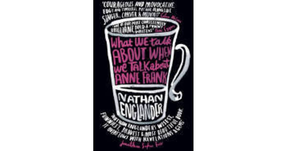 the reunion in what we talk about when we talk about anne frank a book by nathan englander What we talk about when we talk about anne frank nathan  it's happening again with nathan englander,  reunion starts with great promise,.