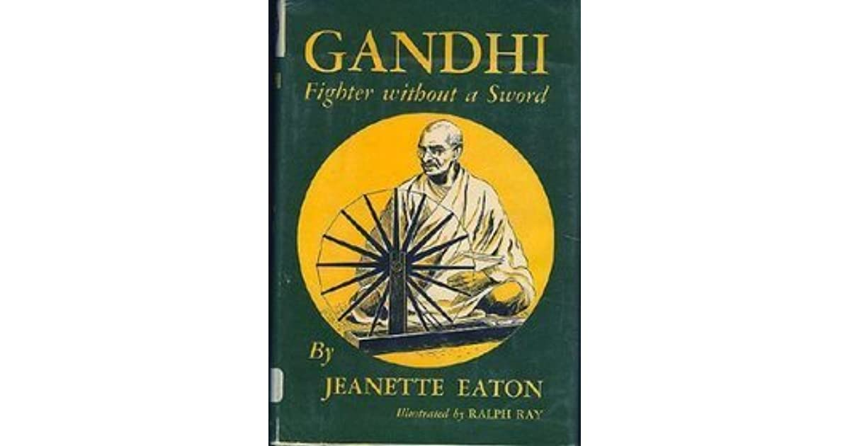 an analysis of without a sword gandhi a book by jeanette eaton Gandhi, fighter without a sword by jeanette eaton (morrow) abraham lincoln, friend of the people by clara ingram judson (follett) the story of appleby capple by anne parrish (harper).
