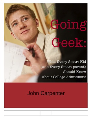 Going Geek: What Every Smart Kid (and Every Smart Parent) Should Know about College Admissions