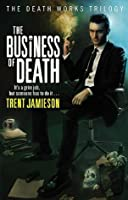 The Business of Death (Death Works Trilogy #1-3)