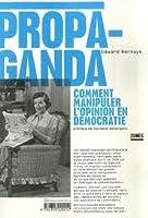 Propaganda: Comment manipuler l'opinion en démocratie