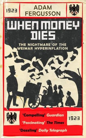 When Money Dies: The Nightmare Of The Weimar Hyper Inflation