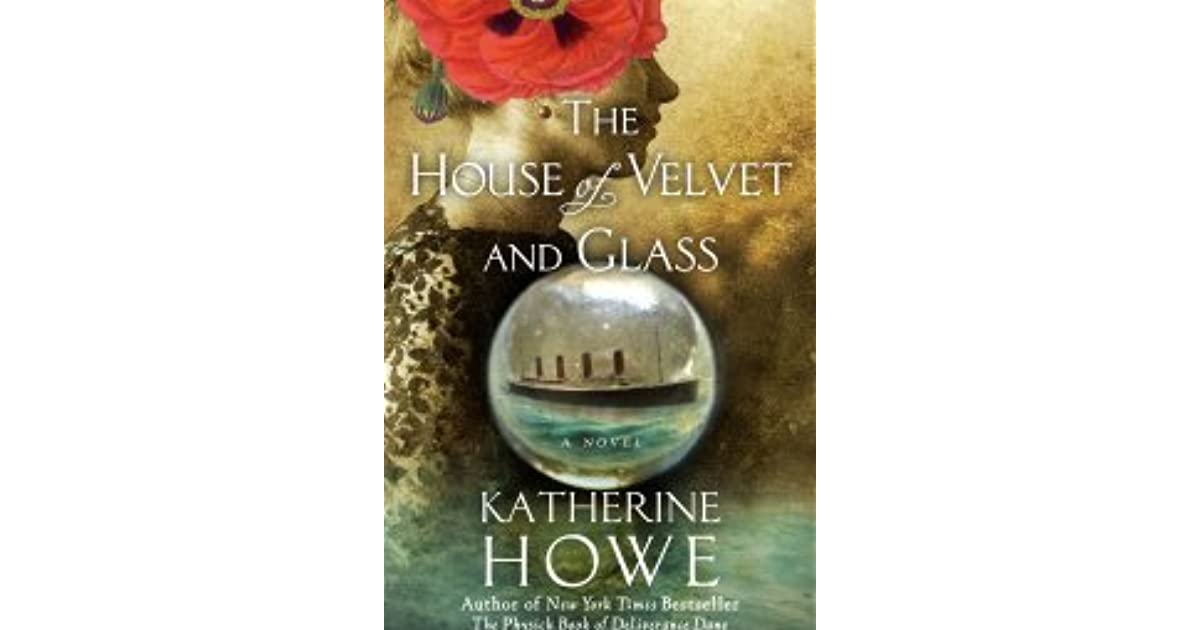 the house of velvet and glass howe katherine