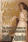 Until the Twelfth of Never: The Deadly Divorce of Dan & Betty Broderick audiobook download free