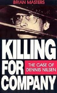 Killing for Company: The Case of Dennis Nilsen