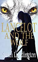 Lancelot And The Wolf (The Knights Of Camelot, #1)