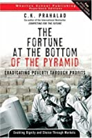 The Fortune at the Bottom of the Pyramid: Eradicating Poverty Through Profits (The Wharton Press Paperback Series)