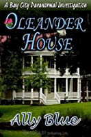 Oleander House ( Bay City Paranormal Investigation, #1)