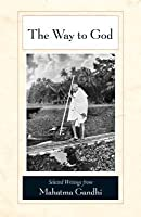 The Way to God: Selected Writings from Mahatma Gandhi