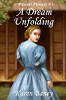 A Dream Unfolding (Prescott Pioneers, #1)