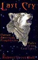 Last Cry: Native American Prophecies & Tales of the End Times
