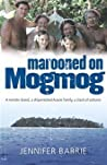Marooned on Mogmog: A remote island, a shipwrecked Aussie family, a clash of cultures ebook review