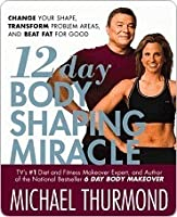 12-Day Body Shaping Miracle: Change Your Shape, Transform Problem Areas, and Beat Fat for Good