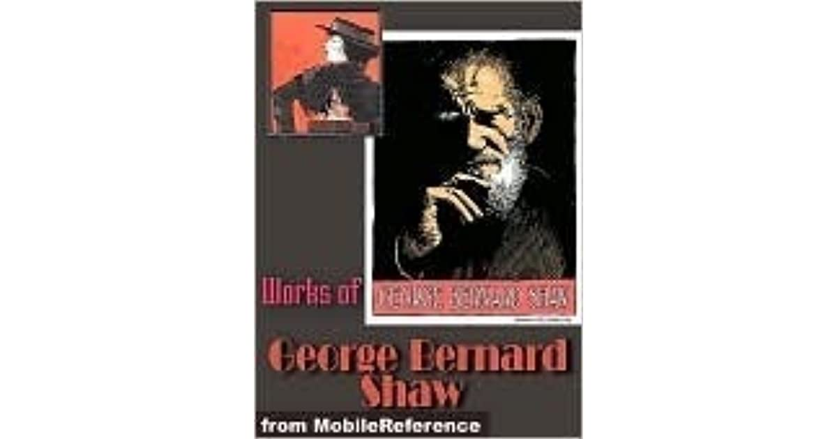 a research on the life and works of george bernard shaw Describe george bernard shaw's life, including what he wrote before he wrote plays identify the main characteristics of shaw's plays summarize man and superman, heartbreak house, back to.