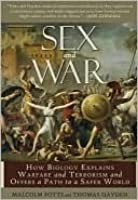 Sex and War: How Biology Explains Warfare and Terrorism and Offers a Path to a Safer World