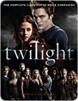 Twilight: The Complete Illustrated Movie Companion (The Twilight Saga: The Official Illustrated Movie Companion, #1)