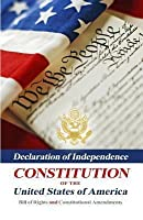 Declaration of Independence, Constitution of the United States of America, Bill of Rights and Constitutional Amendments