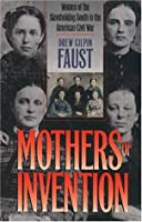 Mothers of Invention: Women of the Slaveholding South in the American Civil War: Women of the Slave-Holding South in the American Civil War