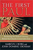 The First Paul: Reclaiming the Radical Visionary Behind the Church's Conservative Icon