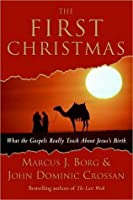 The First Christmas: What the Gospels Really Say About Jesus's Birth
